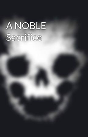 A NOBLE Sacrifice by Noble_4