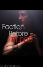 Faction Before Blood ( A Divergent, Peter Fanfiction ) by MrsPeterHayes