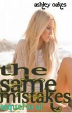 The Same Mistakes {Sequel to Unconditional Love} by AshleyMOakes
