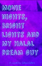 Movie Nights, Bright Lights, And my Halal dream guy by salamsisters