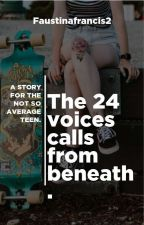 The 24 voices calls from beneath. by faustinafrancis2
