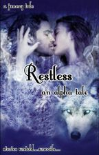 RESTLESS :AN ALPHA TALE (On Hold) by Miss_Junexy