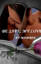 ~Be Safe, My Love~[Completed] by Mamree