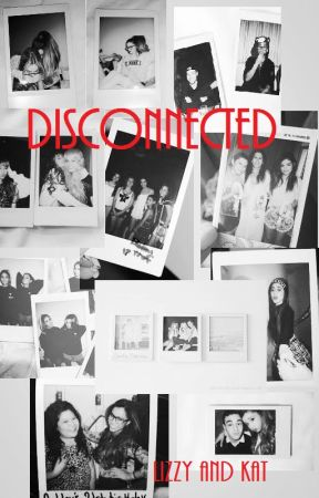 Disconnected by Lizzy_and_Kat