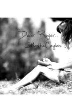 Dear Roger.. by _PlasticCaylen