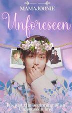 UNFORSEEN || K.T.H || by TweeMeeJoon