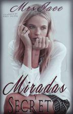 Miradas y Secretos. {Editando} by MrsJace