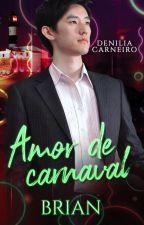 Amor de carnaval - BRIAN - ( Degustação ) by DeniliaCarneiro