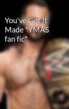 You've Got It Made *YMAS fan fic* by man0nfire