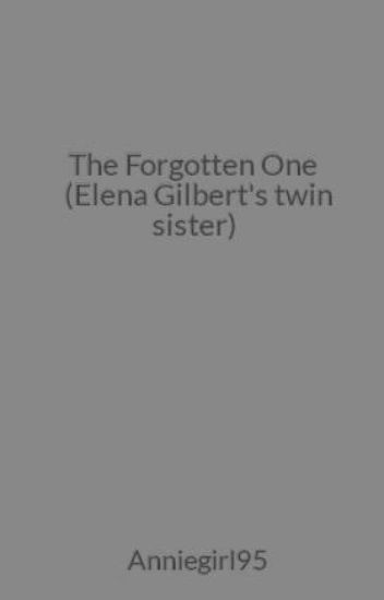 The Forgotten One (Elena Gilbert's twin sister)