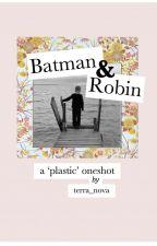 Batman & Robin: A 'Plastic' Oneshot by terra_nova