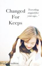 Changed For Keeps by brightsenshine