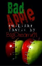 Bad Apple [A Twilight FanFic] Unedited by BigDreams91