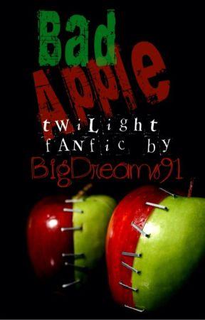 Bad Apple [Twilight Fan Fiction] Unedited by BigDreams91