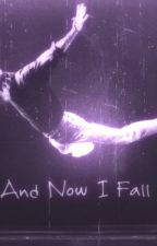 And Now I Fall by ChristopherJW