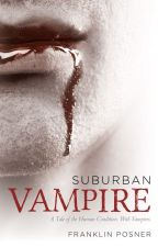 Suburban Vampire: A Tale of the Human Condition -- With Vampires by FranklinPosner