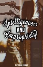 Intelligence And Impropriety by VictorianFreaks