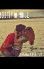 Solo tú y yo, Rubius. by amantes_del_rubius