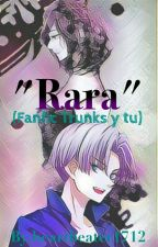"""rara"" trunks y tu by heartbeater1712"