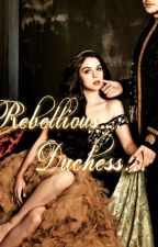 Rebellious Duchess by Amous-Pixys