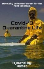 Covid-19 Quarantine Life {Complete}  by RomeoBleeds