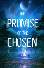 The Promise of The Chosen by FilthyRichGirl