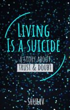 LIVING IS A SUICIDE -MISS SUICIDE by shurav309512