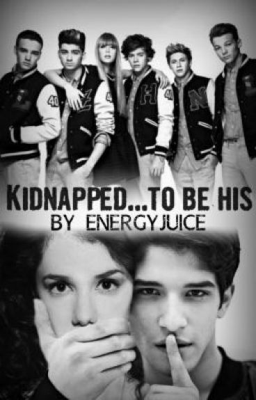 Kidnapped...To Be His (A One Direction AU Fanfic)
