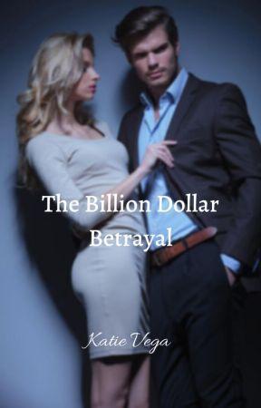 The Billion Dollar Betrayal by katievega
