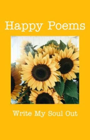 Happy Poems by WriteMySoulOut