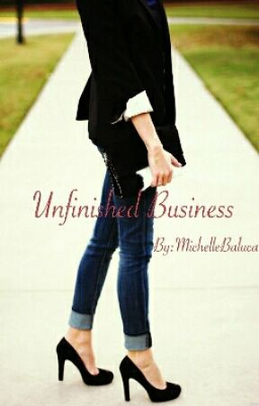 Unfinished Business  by MichelleBaluca