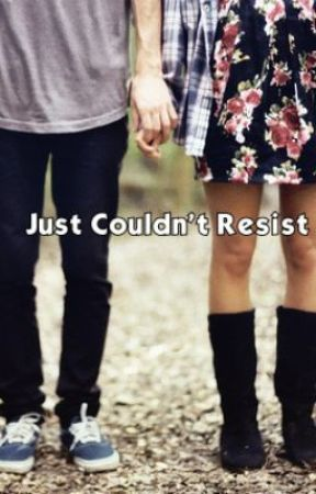 Just Couldn't Resist (Niall Horan FanFic) by ForeverAndAlwaysTorn