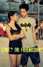 Love? or Friendship? [KathNIel One-shot] by HartsHarts