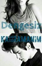 DENGESİZ KAHRAMANIM by crazy01reader