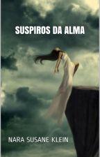 SUSPIROS DA ALMA by NaraSusaneKlein