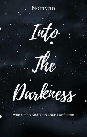 Into The Darkness [ Wang Yibo × Xiao Zhan] by nomynn