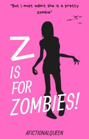 Z is for Zombies! by afictionalqueen