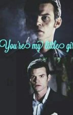 You're my little girl ( Elijah Mikaelson love story ) by xxCrazyBoutYaxx