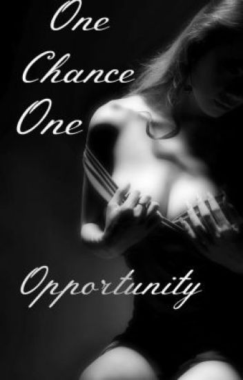 One Chance, One Opportunity