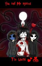 You and Me against the world - A creepypasta love by kawaiifangirlchan