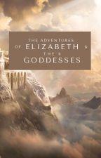 The Adventures Of Elizabeth & The 6 Goddesses(Season 2) by Haruka547
