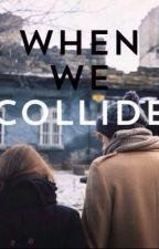 When we collide by idknhoran
