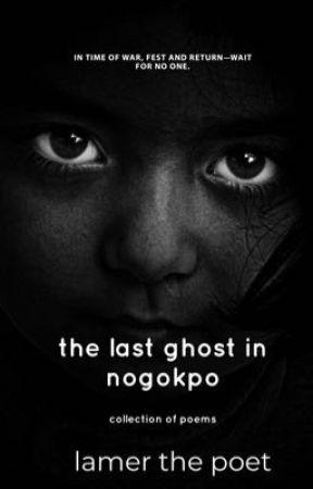 the last ghost in nogokpo |Poetry| by Lamer_The_Poet