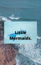 Little Mermaids. by SillyQueen123