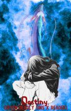 Destiny - (Seven Deadly Sins X Reader) by FrejaLightwood