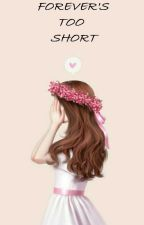 Forever's Too Short by sweet_miss_taken