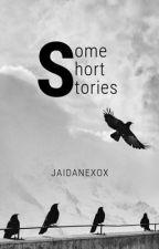 Some Short Stories by Jaidanexox