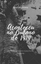 Aconteceu no Outono de 1914 by DeborahZanette