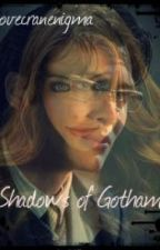 Shadow's of Gotham (ON HOLD) by MilenaCranenigma