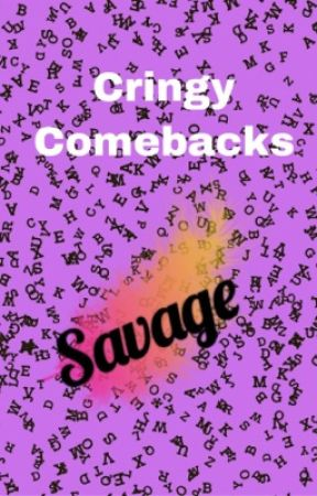 Cringe comebacks by Watters12303